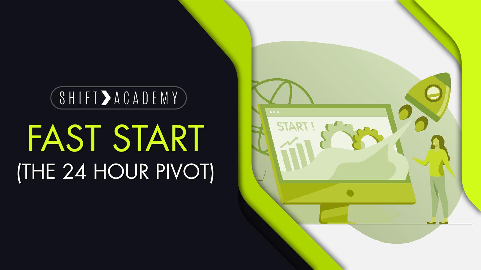 Fast Start (The 24 Hour Pivot)