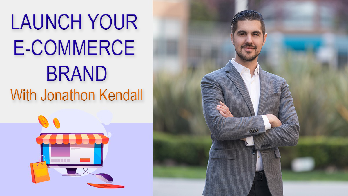 Launch Your E-Commerce Brand With Jonathon Kendall